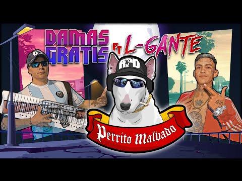 DAMAS GRATIS - PERRITO MALVADO Ft. L-GANTE & MARITA