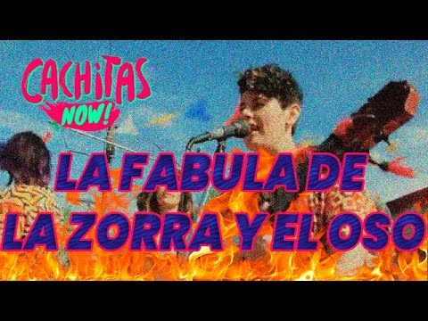 CACHITAS NOW! - La Fábula de la Zorra y el Oso - [VIDEOCLIP OFICIAL]